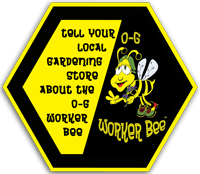 Tell your local gardening store about the O-G Worker Bee!